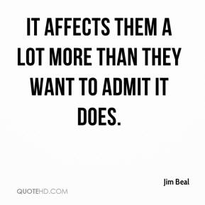 It affects them a lot more than they want to admit it does.
