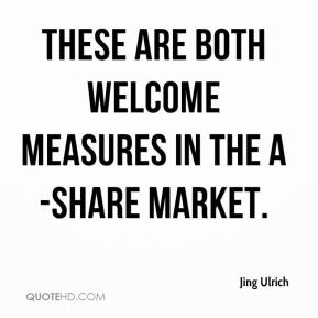 Jing Ulrich  - These are both welcome measures in the A-share market.