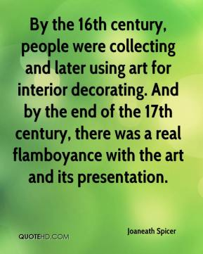 Joaneath Spicer  - By the 16th century, people were collecting and later using art for interior decorating. And by the end of the 17th century, there was a real flamboyance with the art and its presentation.