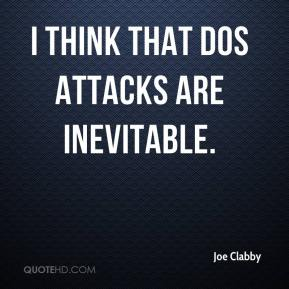 Joe Clabby  - I think that DOS attacks are inevitable.