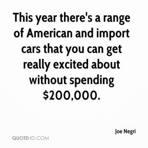 Joe Negri  - This year there's a range of American and import cars that you can get really excited about without spending $200,000.