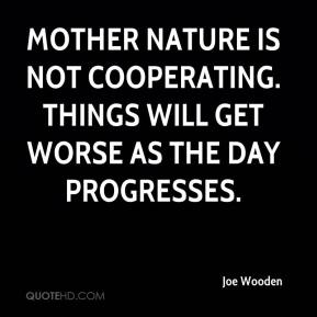 Joe Wooden  - Mother nature is not cooperating. Things will get worse as the day progresses.