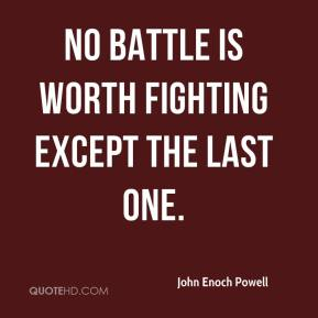 No battle is worth fighting except the last one.