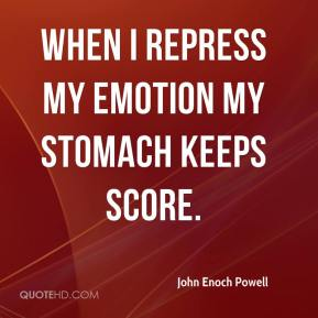 When I repress my emotion my stomach keeps score.