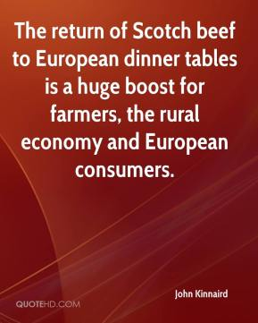 John Kinnaird  - The return of Scotch beef to European dinner tables is a huge boost for farmers, the rural economy and European consumers.