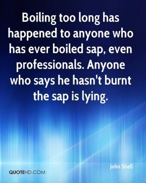 Boiling too long has happened to anyone who has ever boiled sap, even professionals. Anyone who says he hasn't burnt the sap is lying.