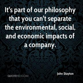 John Stayton  - It's part of our philosophy that you can't separate the environmental, social, and economic impacts of a company.