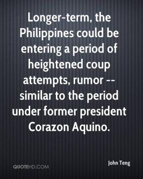 Longer-term, the Philippines could be entering a period of heightened coup attempts, rumor -- similar to the period under former president Corazon Aquino.