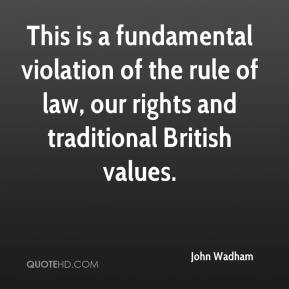 John Wadham  - This is a fundamental violation of the rule of law, our rights and traditional British values.
