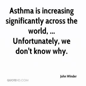 Asthma is increasing significantly across the world, ... Unfortunately, we don't know why.