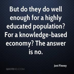 Joni Finney  - But do they do well enough for a highly educated population? For a knowledge-based economy? The answer is no.