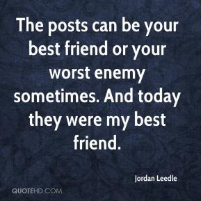 Jordan Leedle  - The posts can be your best friend or your worst enemy sometimes. And today they were my best friend.