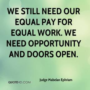 We still need our equal pay for equal work. We need opportunity and doors open.