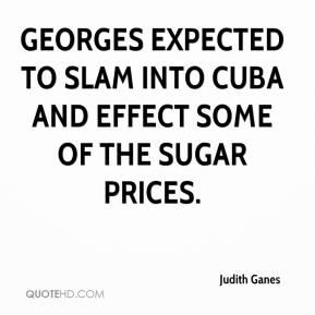 Judith Ganes  - Georges expected to slam into Cuba and effect some of the sugar prices.