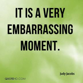 It is a very embarrassing moment.