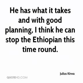 Julius Kirwa  - He has what it takes and with good planning, I think he can stop the Ethiopian this time round.