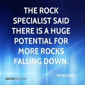 The rock specialist said there is a huge potential for more rocks falling down.