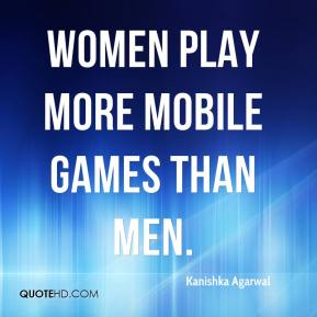 Kanishka Agarwal  - Women play more mobile games than men.