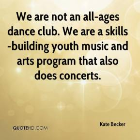 Kate Becker  - We are not an all-ages dance club. We are a skills-building youth music and arts program that also does concerts.