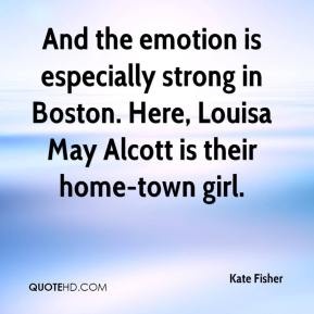 Kate Fisher  - And the emotion is especially strong in Boston. Here, Louisa May Alcott is their home-town girl.