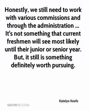 Katelyn Keefe  - Honestly, we still need to work with various commissions and through the administration ... It's not something that current freshmen will see most likely until their junior or senior year. But, it still is something definitely worth pursuing.