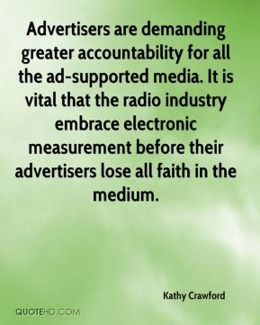 Kathy Crawford  - Advertisers are demanding greater accountability for all the ad-supported media. It is vital that the radio industry embrace electronic measurement before their advertisers lose all faith in the medium.