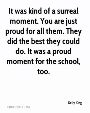 It was kind of a surreal moment. You are just proud for all them. They did the best they could do. It was a proud moment for the school, too.