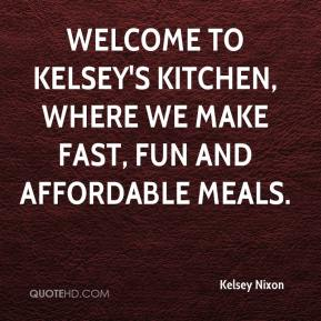 Kelsey Nixon  - Welcome to Kelsey's Kitchen, where we make fast, fun and affordable meals.