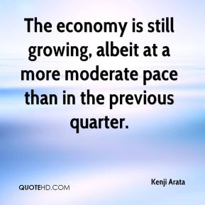 Kenji Arata  - The economy is still growing, albeit at a more moderate pace than in the previous quarter.