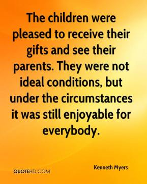 Kenneth Myers  - The children were pleased to receive their gifts and see their parents. They were not ideal conditions, but under the circumstances it was still enjoyable for everybody.