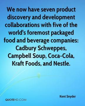 Kent Snyder  - We now have seven product discovery and development collaborations with five of the world's foremost packaged food and beverage companies: Cadbury Schweppes, Campbell Soup, Coca-Cola, Kraft Foods, and Nestle.