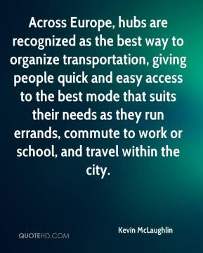 Kevin McLaughlin  - Across Europe, hubs are recognized as the best way to organize transportation, giving people quick and easy access to the best mode that suits their needs as they run errands, commute to work or school, and travel within the city.