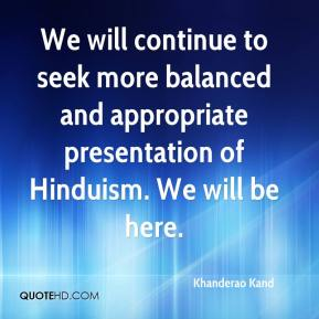 Khanderao Kand  - We will continue to seek more balanced and appropriate presentation of Hinduism. We will be here.
