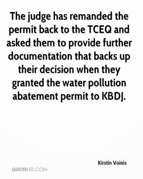 Kirstin Voinis  - The judge has remanded the permit back to the TCEQ and asked them to provide further documentation that backs up their decision when they granted the water pollution abatement permit to KBDJ.