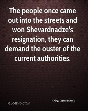 The people once came out into the streets and won Shevardnadze's resignation, they can demand the ouster of the current authorities.