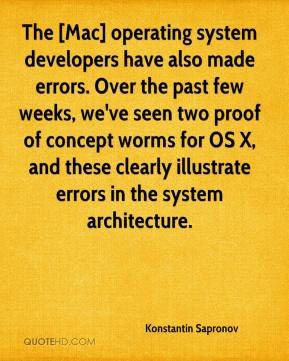 Konstantin Sapronov  - The [Mac] operating system developers have also made errors. Over the past few weeks, we've seen two proof of concept worms for OS X, and these clearly illustrate errors in the system architecture.