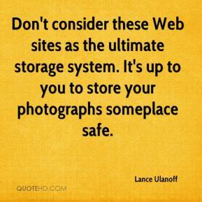 Lance Ulanoff  - Don't consider these Web sites as the ultimate storage system. It's up to you to store your photographs someplace safe.