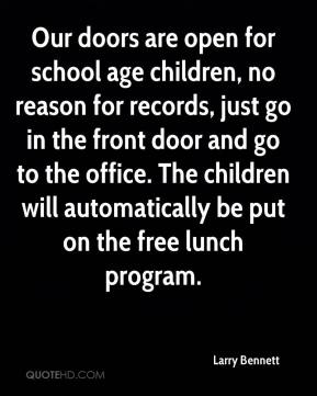 Larry Bennett  - Our doors are open for school age children, no reason for records, just go in the front door and go to the office. The children will automatically be put on the free lunch program.