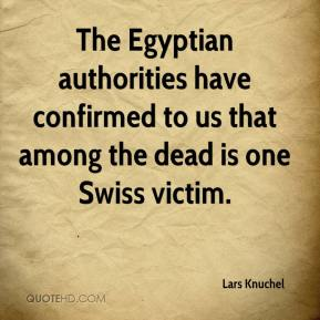 Lars Knuchel  - The Egyptian authorities have confirmed to us that among the dead is one Swiss victim.