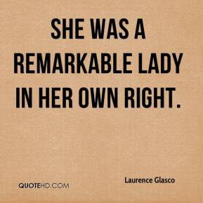 Laurence Glasco  - She was a remarkable lady in her own right.