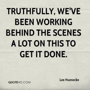 Lee Huenecke  - Truthfully, we've been working behind the scenes a lot on this to get it done.