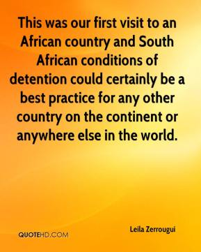 Leila Zerrougui  - This was our first visit to an African country and South African conditions of detention could certainly be a best practice for any other country on the continent or anywhere else in the world.