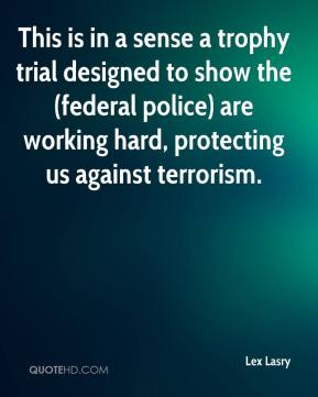 Lex Lasry  - This is in a sense a trophy trial designed to show the (federal police) are working hard, protecting us against terrorism.