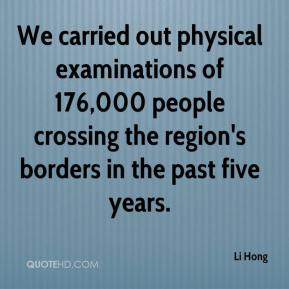 Li Hong  - We carried out physical examinations of 176,000 people crossing the region's borders in the past five years.