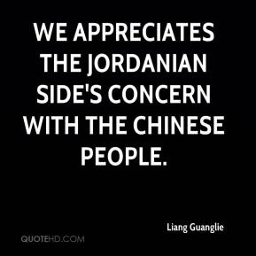 Liang Guanglie  - We appreciates the Jordanian side's concern with the Chinese people.