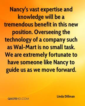 Linda Dillman  - Nancy's vast expertise and knowledge will be a tremendous benefit in this new position. Overseeing the technology of a company such as Wal-Mart is no small task. We are extremely fortunate to have someone like Nancy to guide us as we move forward.