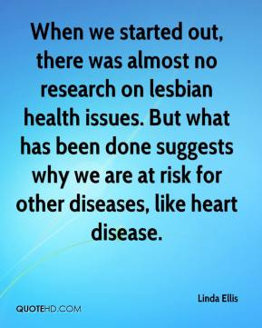 When we started out, there was almost no research on lesbian health issues. But what has been done suggests why we are at risk for other diseases, like heart disease.