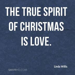 The true spirit of Christmas is love.
