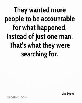 Lisa Lyons  - They wanted more people to be accountable for what happened, instead of just one man. That's what they were searching for.