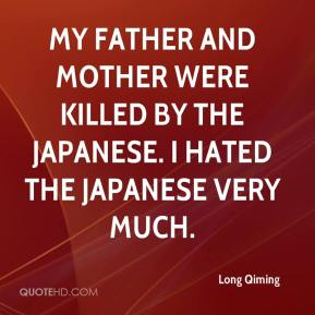 Long Qiming  - My father and mother were killed by the Japanese. I hated the Japanese very much.